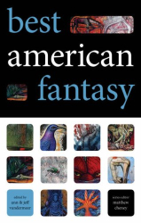 Ann & Jeff VanderMeer, editors : Best American Fantasy