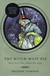 Sheldon Cashdan: The Witch Must Die: How Fairy Tales Shape Our Lives