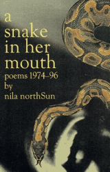 nila northSun: A Snake In Her Mouth:  Poems