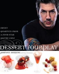 Johnny Iuzzini: Dessert FourPlay: Sweet Quartets from a Four-Star Pastry Chef