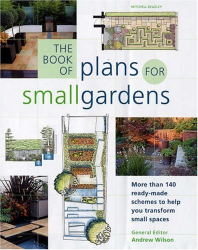 Andrew (ed) Wilson: The Book of Plans for Small Gardens: More Than 140 Ready-made Schemes to Help You Transform Small Spaces