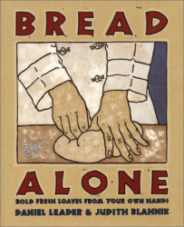 Daniel Leader: Bread Alone: Bold Fresh Loaves from Your Own Hands