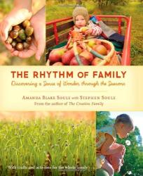 Amanda Blake Soule: The Rhythm of Family: Discovering a Sense of Wonder through the Seasons