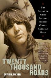 David Meyer: Twenty Thousand Roads: The Ballad of Gram Parsons and His Cosmic American Music