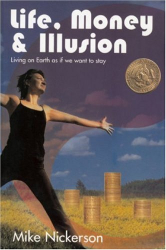 Mike Nickerson: Life, Money & Illusion: Living on Earth as if we want to stay