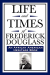 Frederick Douglass: Life and Times of Frederick Douglass