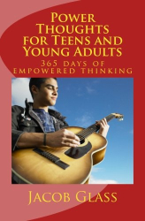 Jacob Glass: Power Thoughts for Teens and Young Adults: 365 days of empowered thinking