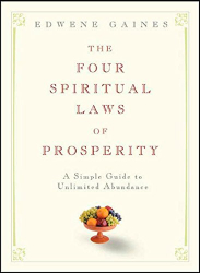 Gaines, Edwene: The Four Spiritual Laws of Prosperity: A Simple Guide to Unlimited Abundance