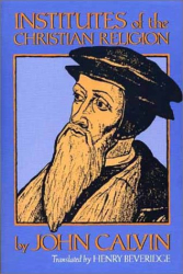 John Calvin: Institutes of the Christian Religion (Two Volumes in One)