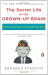Barbara Strauch: The Secret Life of the Grown-up Brain: The Surprising Talents of the Middle-Aged Mind