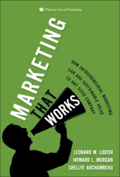 Leonard M. Lodish: Marketing That Works: How Entrepreneurial Marketing Can Add Sustainable Value to Any Sized Company
