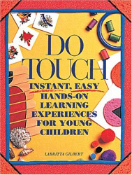 LaBritta Gilbert: Do Touch : Instant, Easy, Hands-On Learning Experiences for Young Children