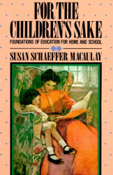 Susan Schaeffer McCaulay: For the Children's Sake (Child-Life Book)