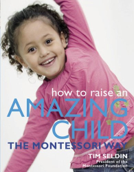 Tim Seldin: How To Raise An Amazing Child the Montessori Way