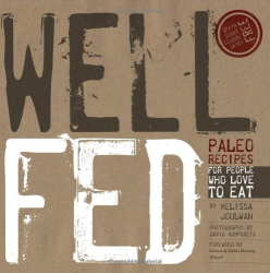 Melissa Joulwan: Well Fed: Paleo Recipes for People Who Love to Eat