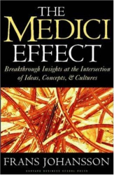 Frans Johansson: The Medici Effect: Breakthrough Insights at the Intersection of Ideas, Concepts, and Cultures