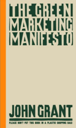 John Grant: The Green Marketing Manifesto