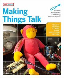 Tom Igoe: Making Things Talk: Practical Methods for Connecting Physical Objects