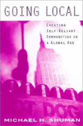 Michael H. Shuman: Going Local: Creating Self-Reliant Communities in a Global Age