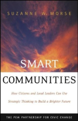 Suzanne W. Morse: Smart Communities: How Citizens and Local Leaders Can Use Strategic Thinking to Build a Brighter Future
