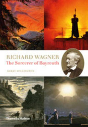 Barry Millington: Richard Wagner: The Sorcerer of Bayreuth