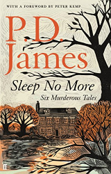 P. D. James: Sleep No More: Six Murderous Tales