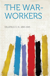 E M Delafield: The War-Workers