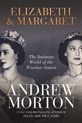 Morton, Andrew: Elizabeth & Margaret: The Intimate World of the Windsor Sisters