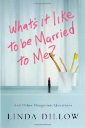Linda Dillow: What's It Like to Be Married to Me?: And Other Dangerous Questions