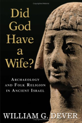 Did God Have a Wife?: William G. Dever