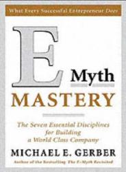 Michael E. Gerber: E-Myth Mastery : The Seven Essential Disciplines for Building a World Class Company