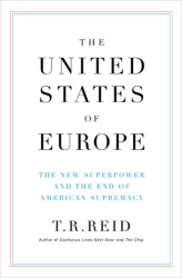 T.R.  Reid: The United States Of Europe: The New Superpower and the End of American Supremacy