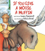 Laura Numeroff: If You Give a Moose a Muffin