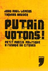 John Paul Lepers et Thomas Bauder: Putain votons ! : Petit précis politique à l'usage du citoyen