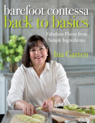 Ina Garten: Barefoot Contessa Back to Basics: Fabulous Flavor from Simple Ingredients