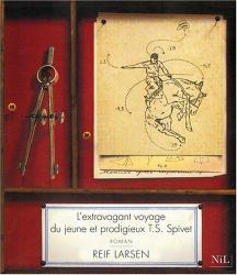 Reif Larsen: L'Extravagant Voyage du jeune et prodigieux T. S. Spivet