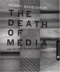 Danny Schechter: The Death of Media : And the Fight to Save Democracy (Melville Manifestos)