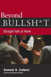 Samuel Culbert: Beyond Bullsh*t: Straight-Talk at Work