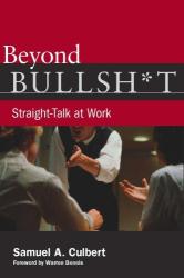 Samuel Culbert: Beyond Bullsh*t: Straight-Talk at Work