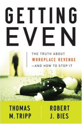 Thomas M. Tripp: Getting Even: The Truth About Workplace Revenge--And How to Stop It