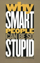 : Why Smart People Can Be So Stupid
