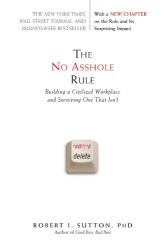 Robert I. Sutton: The No Asshole Rule -- Paperback published 9/1/10