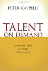 Peter Cappelli: Talent on Demand: Managing Talent in an Age of Uncertainty