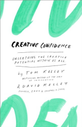 Tom and David Kelley: Creative Confidence: Unleashing the Creative Potential Within Us All