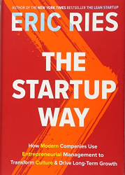 Eric Ries: The Startup Way: How Modern Companies Use Entrepreneurial Management to Transform Culture and Drive Long-Term Growth