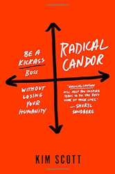Kim Scott: Radical Candor: Be a Kick-Ass Boss Without Losing Your Humanity