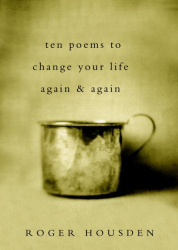 Roger Housden: Ten Poems to Change Your Life Again and Again