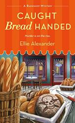 Alexander, Ellie: Caught Bread Handed: A Bakeshop Mystery (A Bakeshop Mystery, 4)