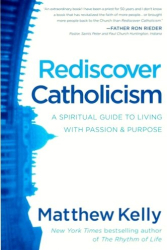 Matthew Kelly: Rediscover Catholicism: A Spiritual Guide to Living with Passion & Purpose