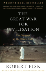 Robert Fisk: The Great War for Civilisation: The Conquest of the Middle East